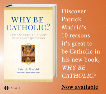 Why Be Catholic - A New Book By Patrick Madrid